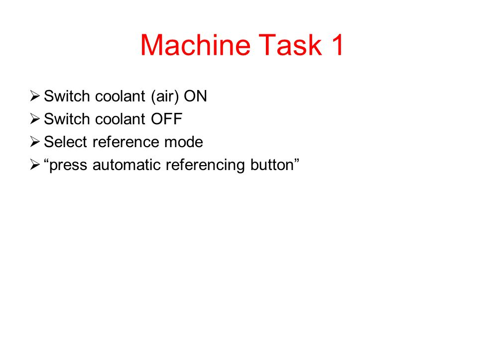 Machine Task 1 Switch coolant (air) ON Switch coolant OFF