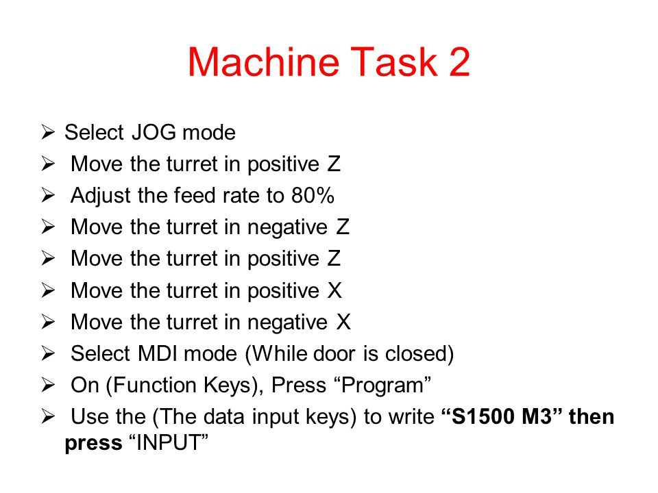 Machine Task 2 Select JOG mode Move the turret in positive Z