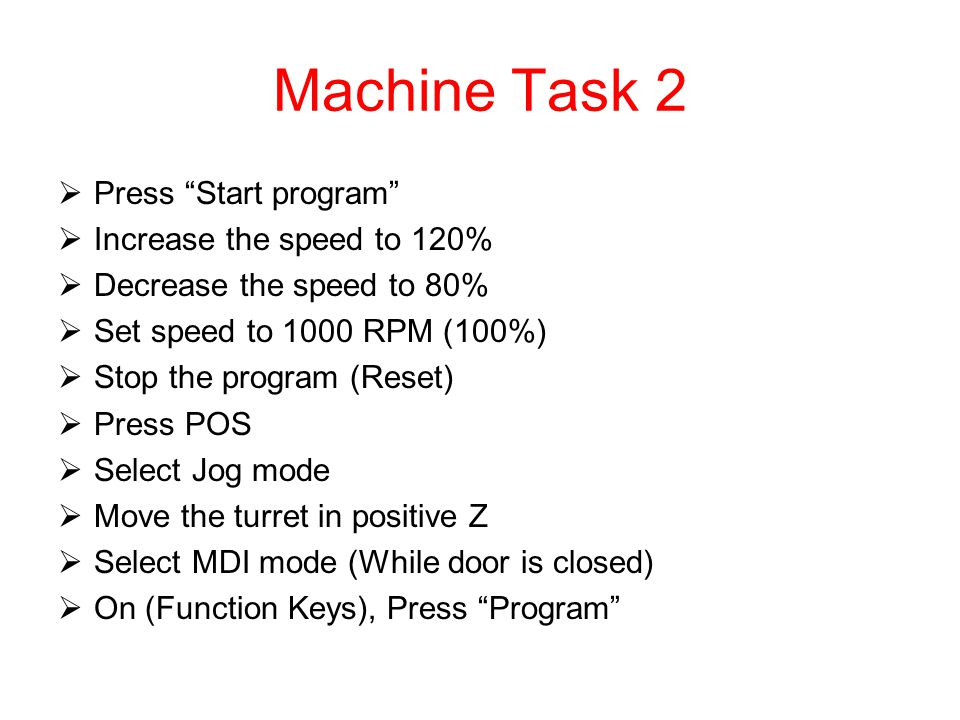 Machine Task 2 Press Start program Increase the speed to 120%