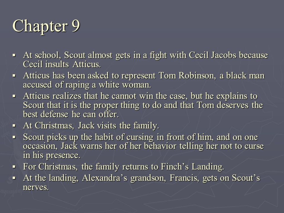 Chapter 9 At school, Scout almost gets in a fight with Cecil Jacobs because Cecil insults Atticus.