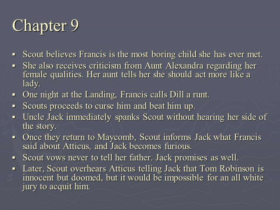 Chapter 9 Scout believes Francis is the most boring child she has ever met.