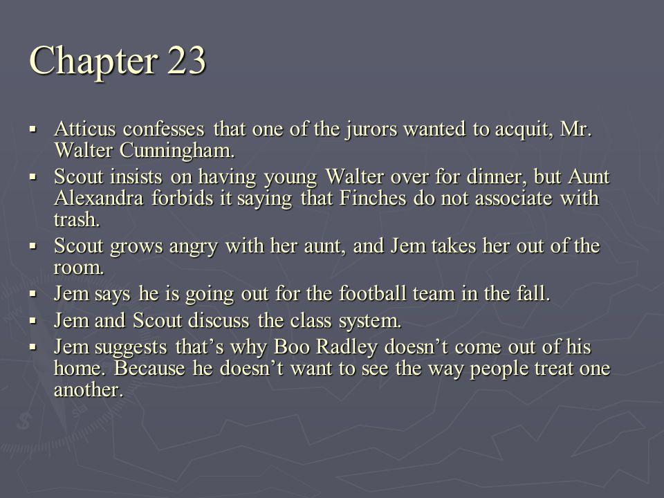 Chapter 23 Atticus confesses that one of the jurors wanted to acquit, Mr. Walter Cunningham.