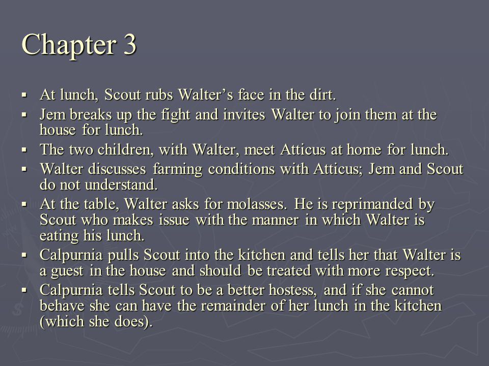 Chapter 3 At lunch, Scout rubs Walter's face in the dirt.
