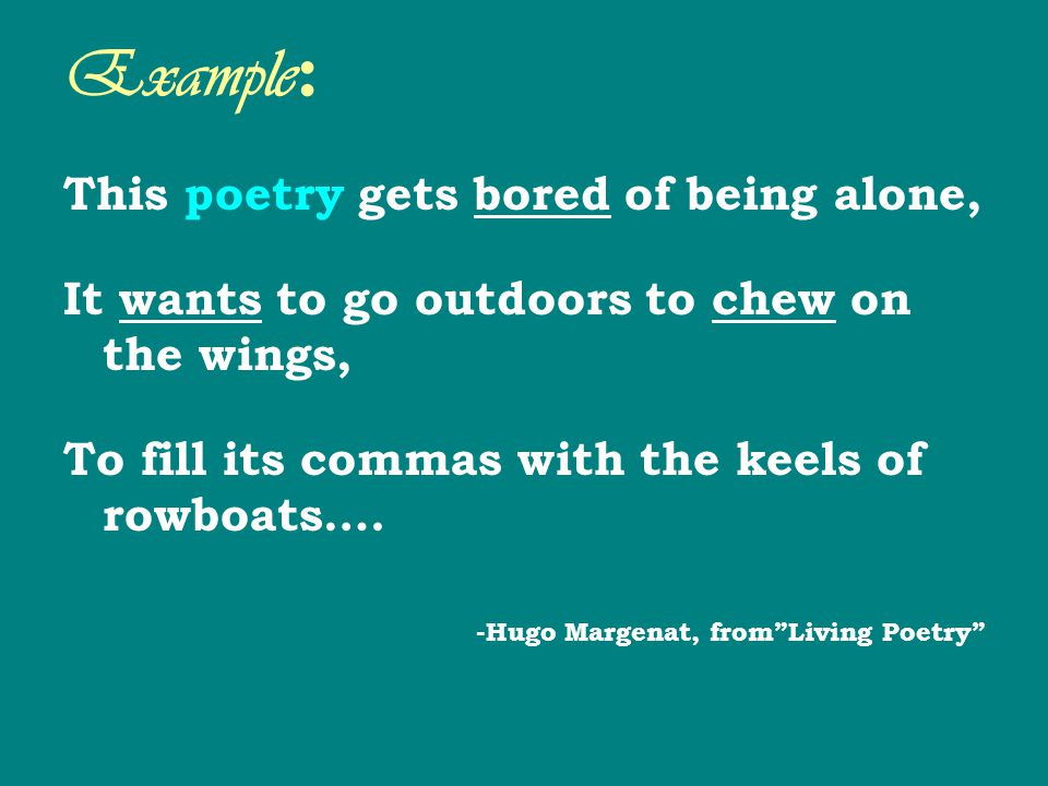 Example: This poetry gets bored of being alone,