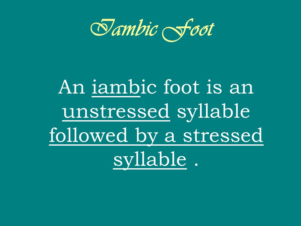 Iambic Foot An iambic foot is an unstressed syllable followed by a stressed syllable .