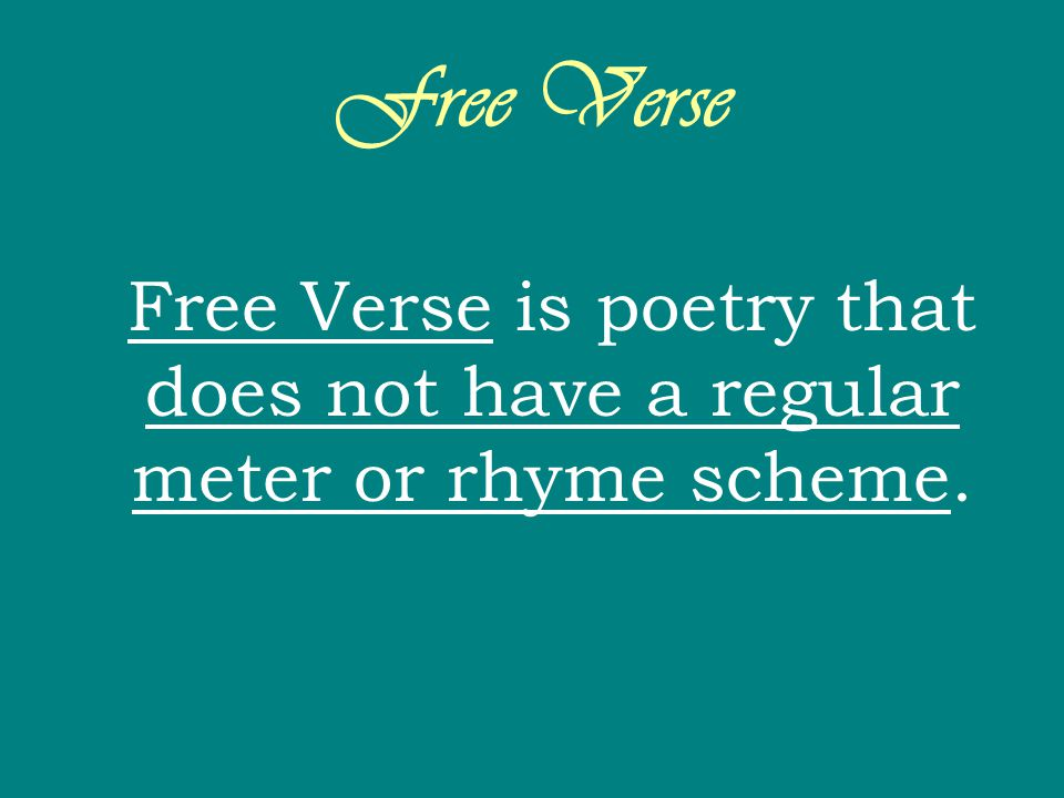 Free Verse Free Verse is poetry that does not have a regular meter or rhyme scheme.