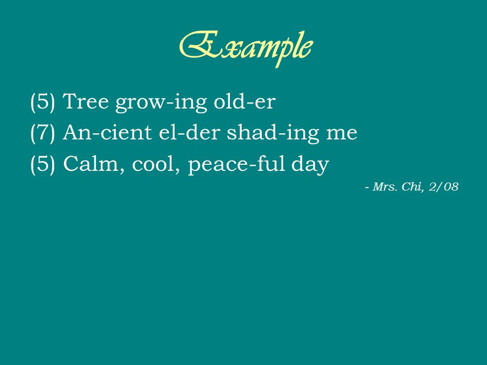 Example (5) Tree grow-ing old-er (7) An-cient el-der shad-ing me