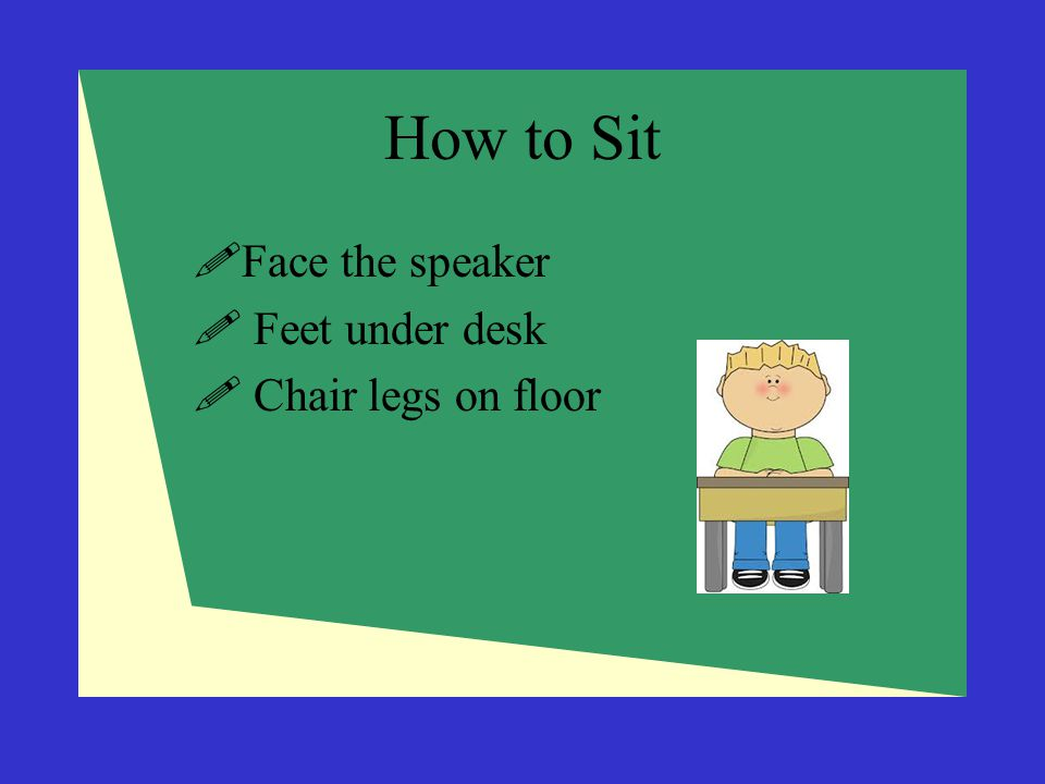 How to Sit Face the speaker Feet under desk Chair legs on floor