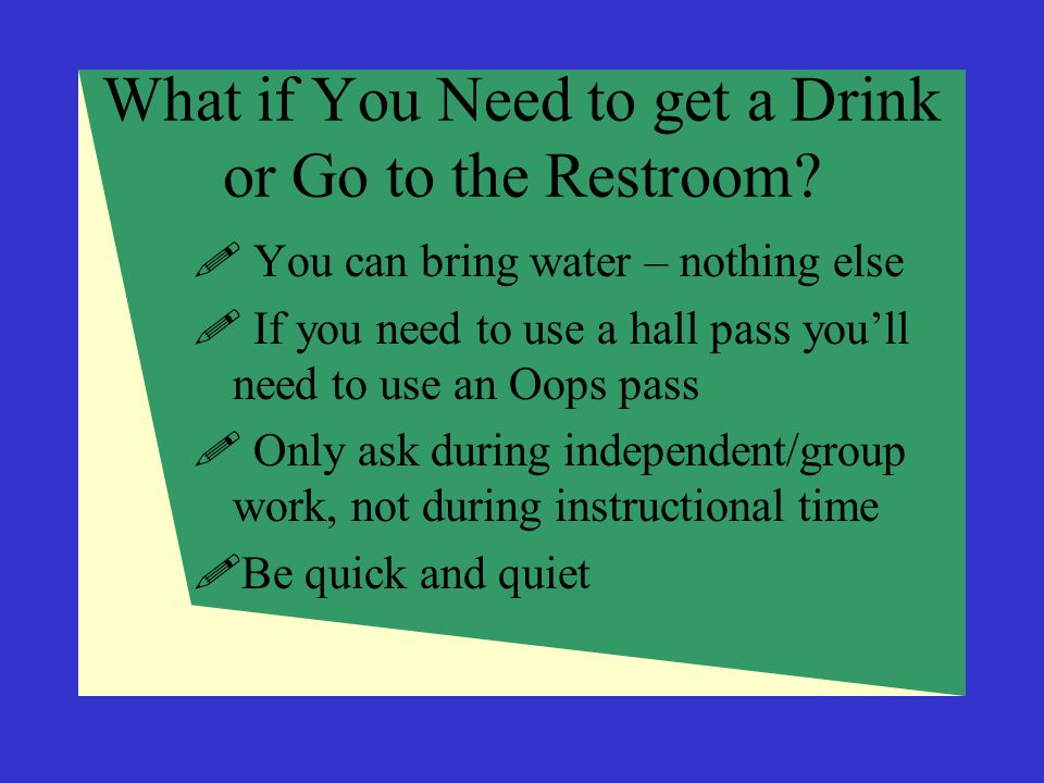 What if You Need to get a Drink or Go to the Restroom