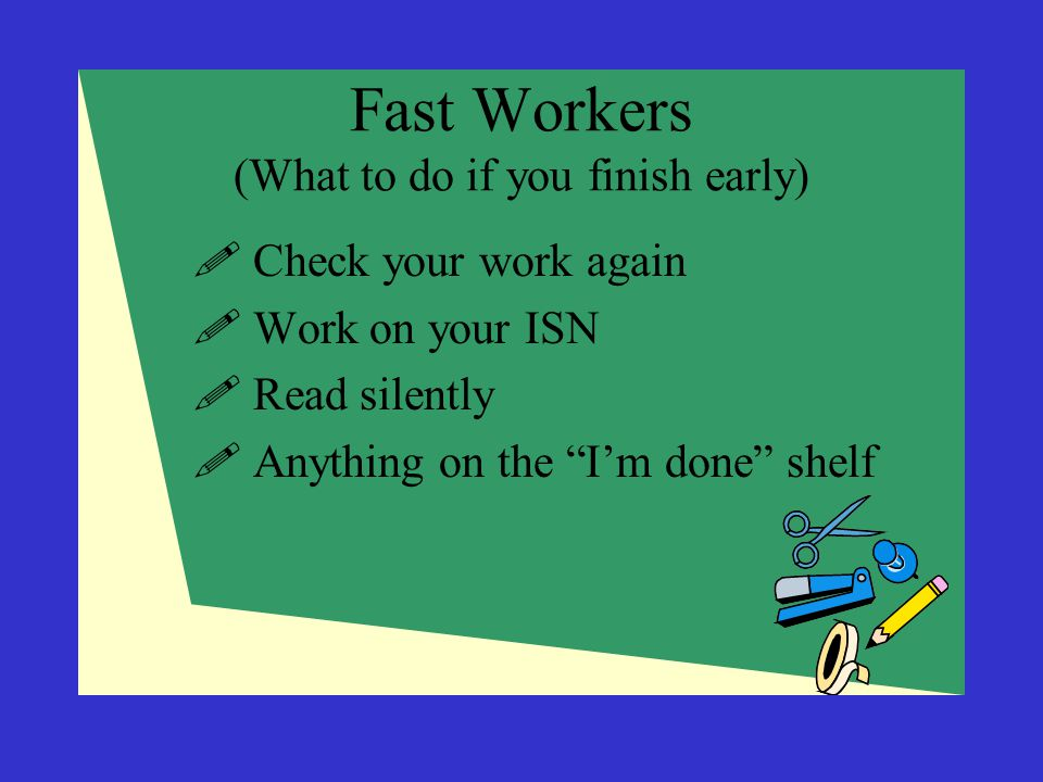 Fast Workers (What to do if you finish early)