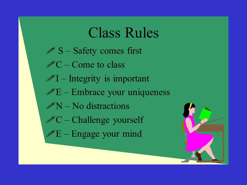 Class Rules S – Safety comes first C – Come to class
