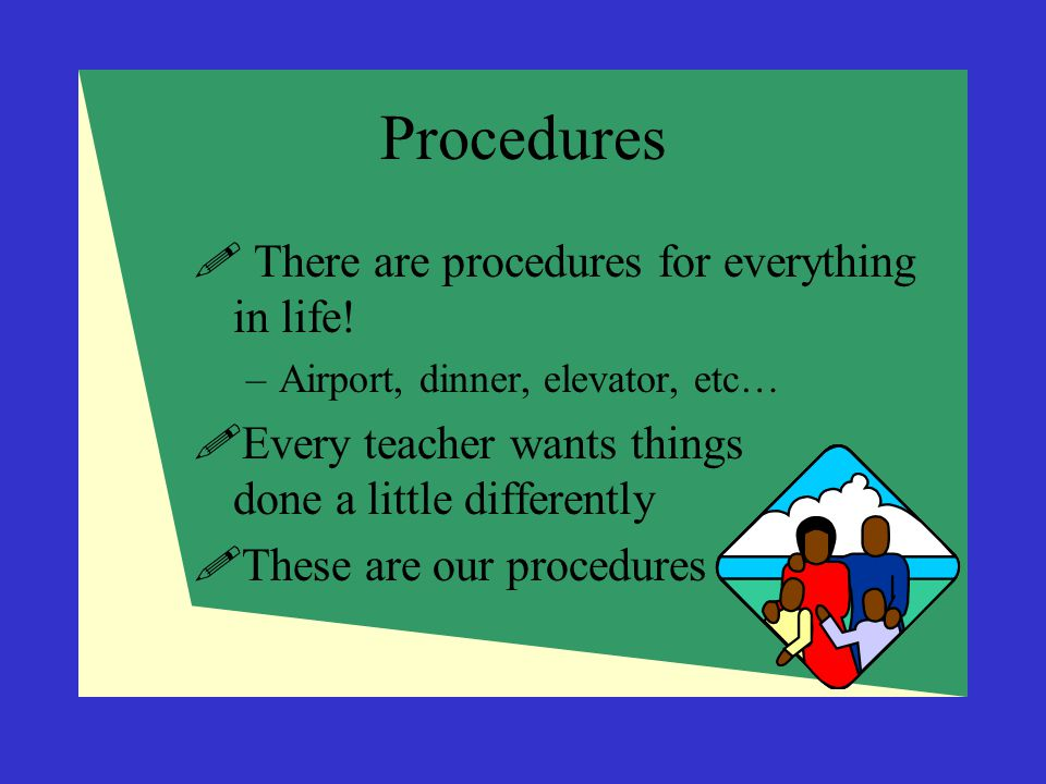 Procedures There are procedures for everything in life!