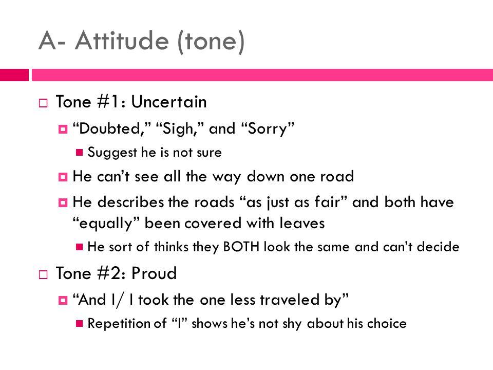 A- Attitude (tone) Tone #1: Uncertain Tone #2: Proud