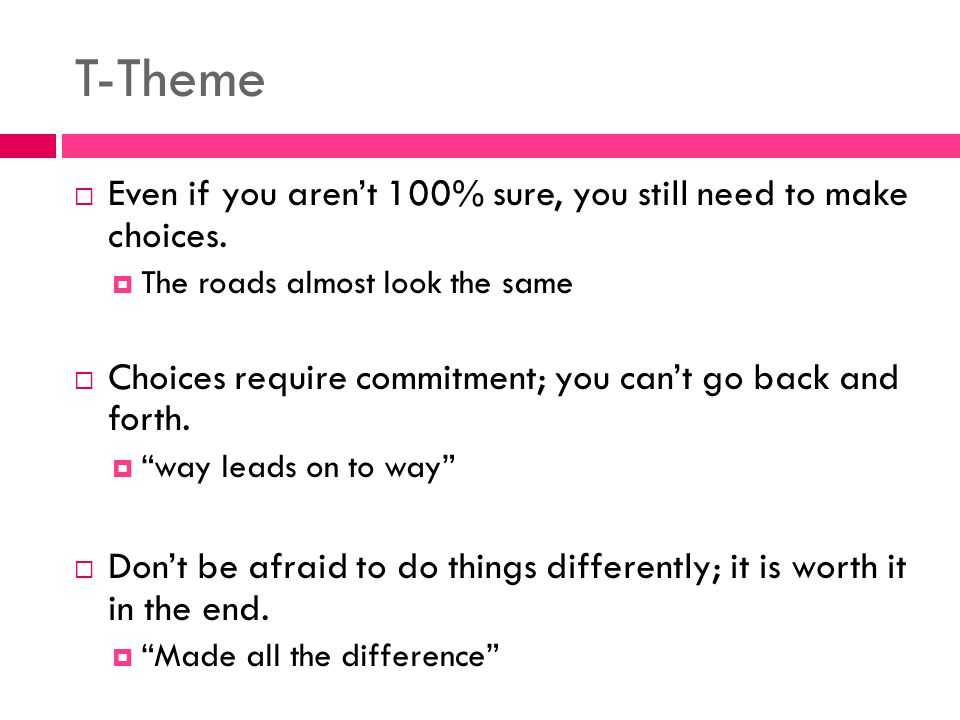T-Theme Even if you aren't 100% sure, you still need to make choices.
