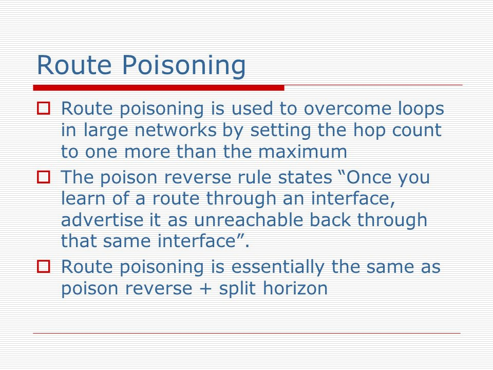 Route Poisoning Route poisoning is used to overcome loops in large networks by setting the hop count to one more than the maximum.