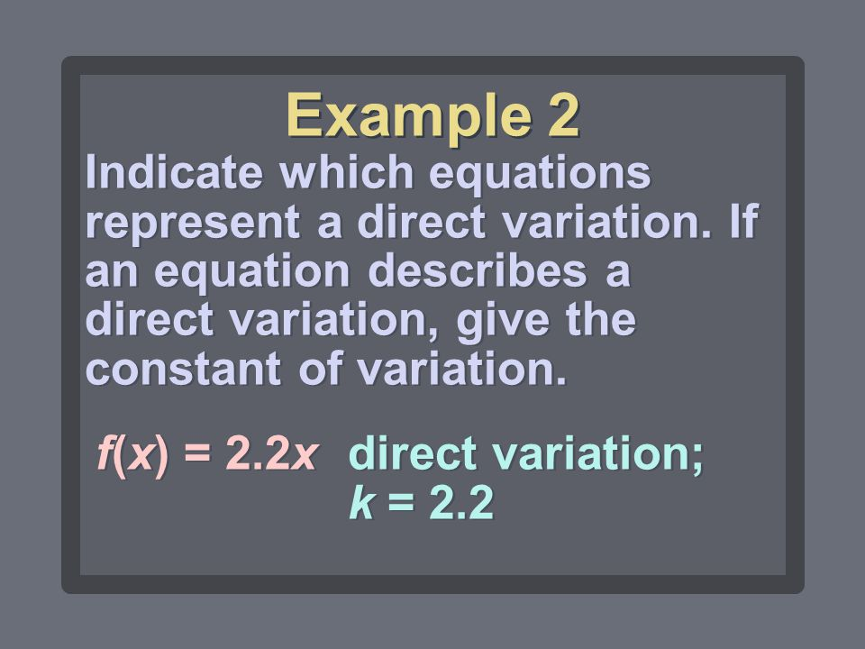 Example 2 Indicate which equations represent a direct variation. If an equation describes a direct variation, give the constant of variation.