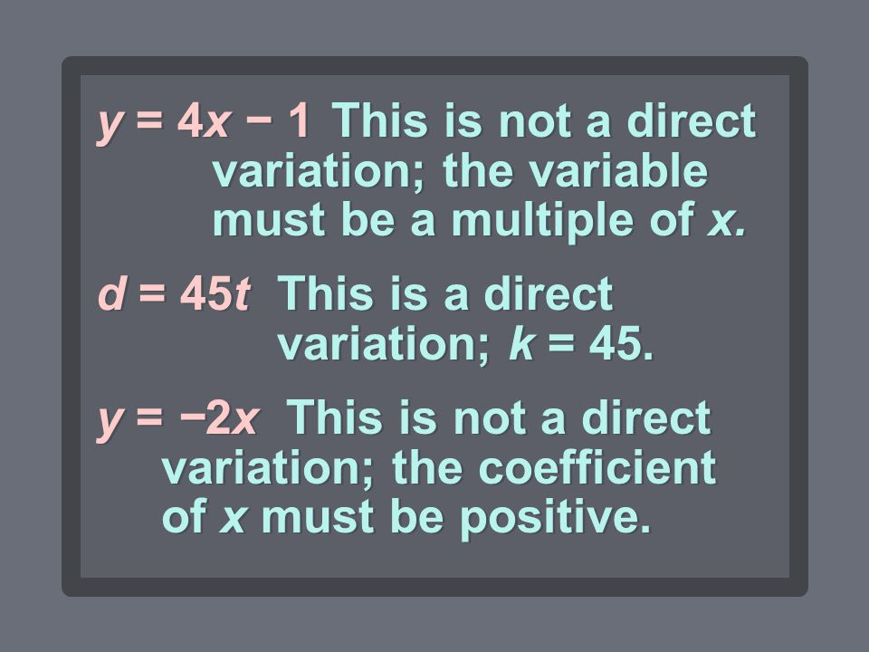 y = 4x − 1 This is not a direct variation; the variable must be a multiple of x. d = 45t. This is a direct variation; k = 45.