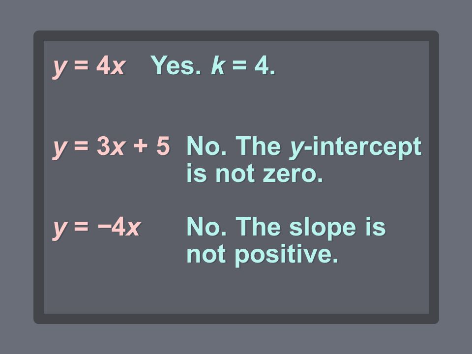 y = 4x Yes. k = 4. y = 3x + 5. No. The y-intercept is not zero.