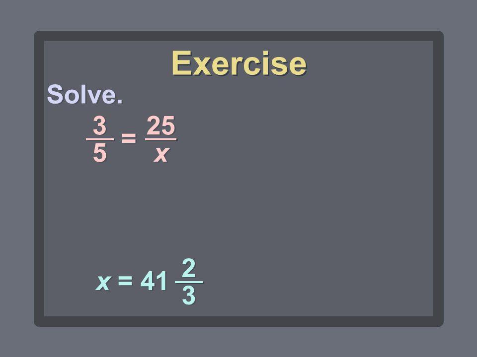 Exercise Solve. 3 5 25 x = x = 41 2 3