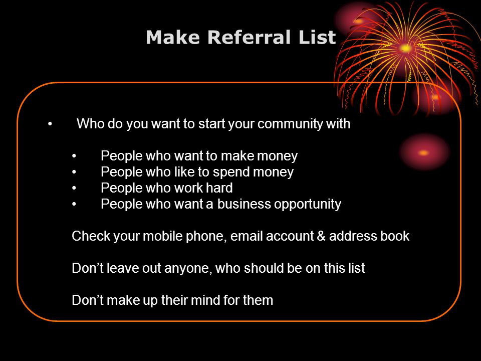 Make Referral List Who do you want to start your community with