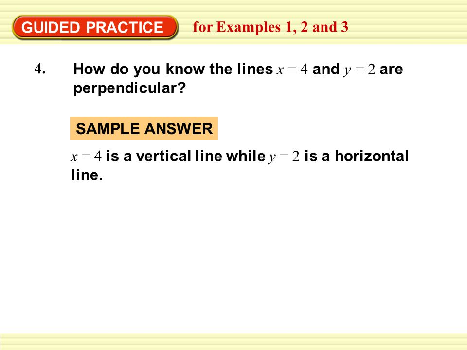 GUIDED PRACTICE for Examples 1, 2 and 3. How do you know the lines x = 4 and y = 2 are perpendicular