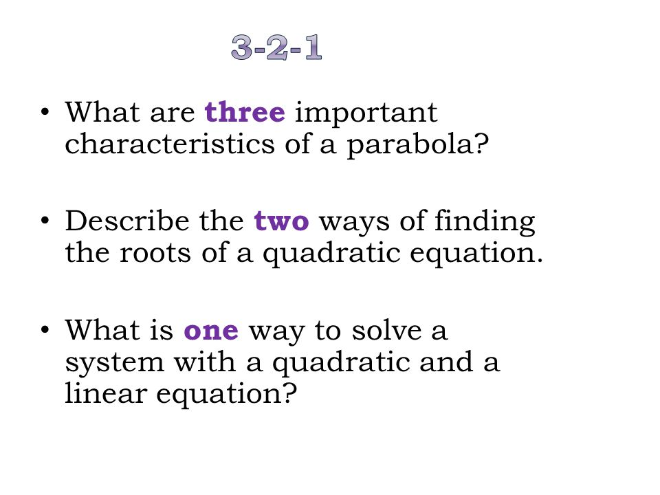 3-2-1 What are three important characteristics of a parabola