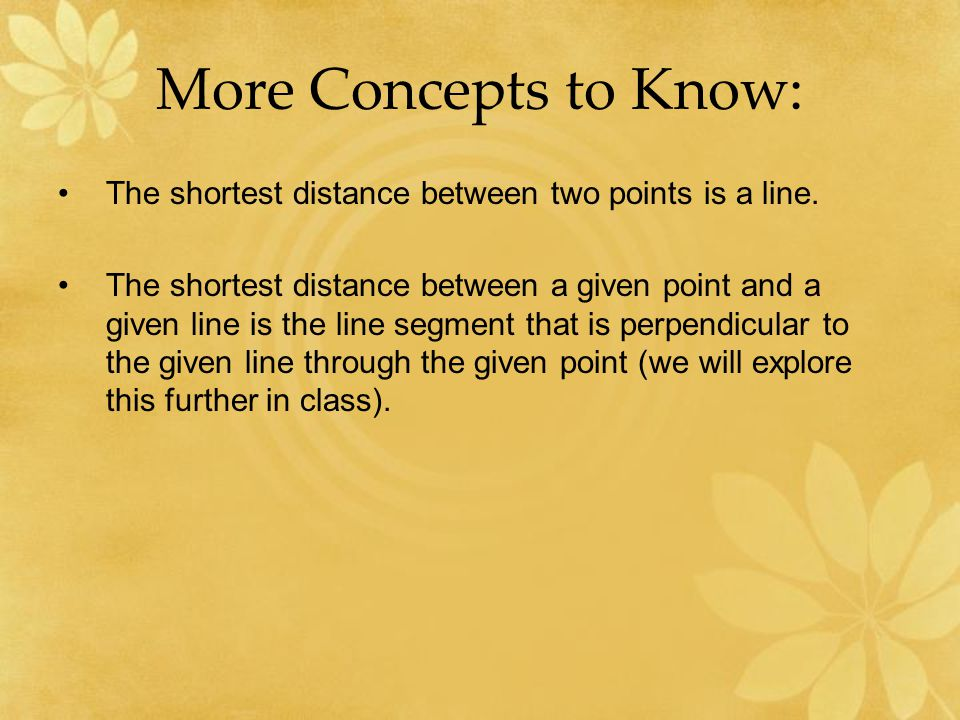 More Concepts to Know: The shortest distance between two points is a line.