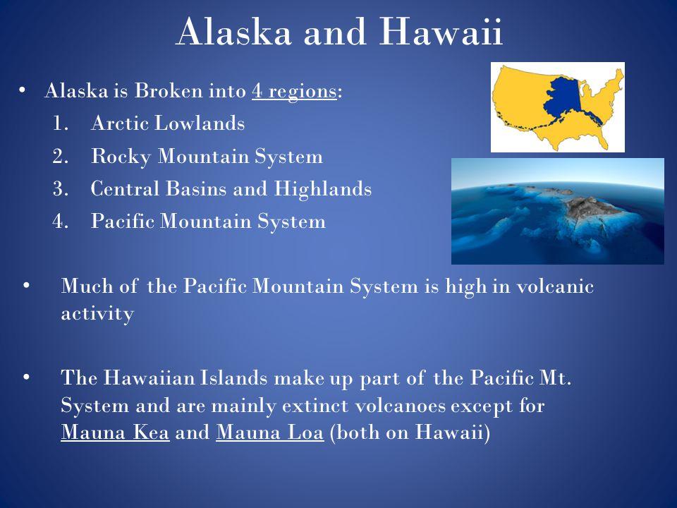 Alaska and Hawaii Alaska is Broken into 4 regions: Arctic Lowlands