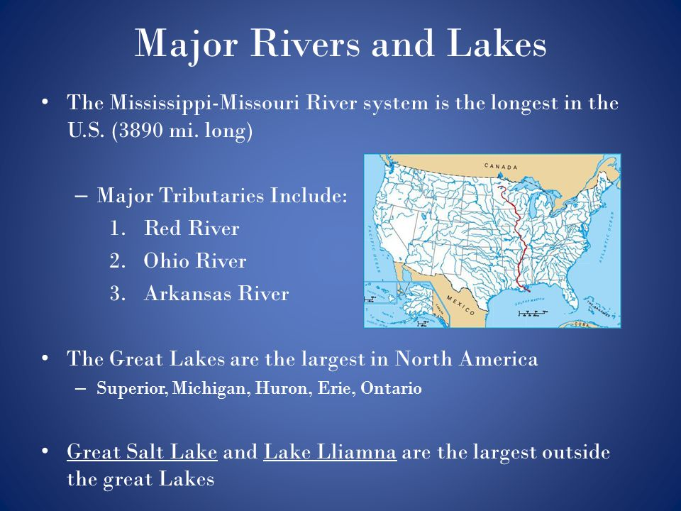 Major Rivers and Lakes The Mississippi-Missouri River system is the longest in the U.S. (3890 mi. long)