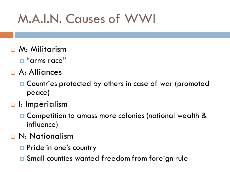 M.A.I.N. Causes of WWI M: Militarism A: Alliances I: Imperialism