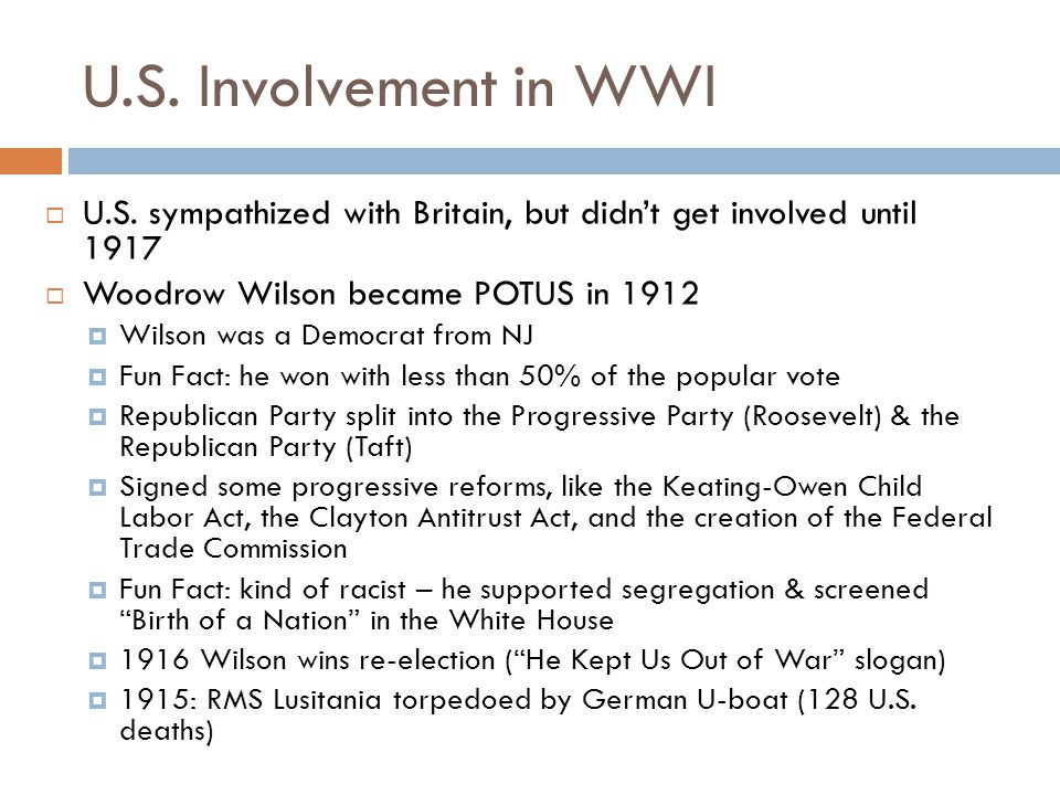 U.S. Involvement in WWI U.S. sympathized with Britain, but didn't get involved until 1917. Woodrow Wilson became POTUS in 1912.