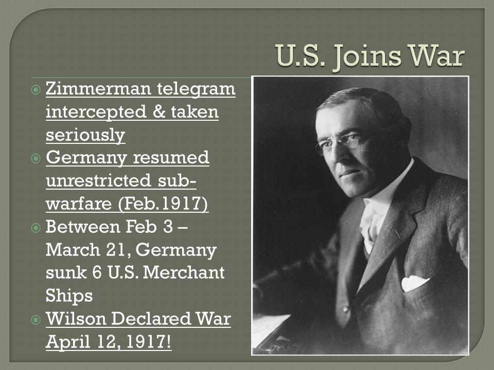 U.S. Joins War Zimmerman telegram intercepted & taken seriously
