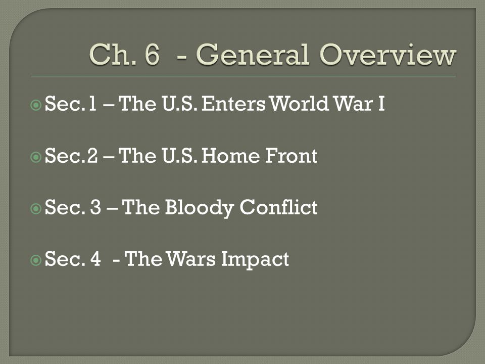 Ch. 6 - General Overview Sec.1 – The U.S. Enters World War I