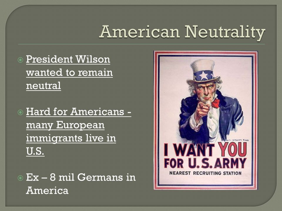 American Neutrality President Wilson wanted to remain neutral
