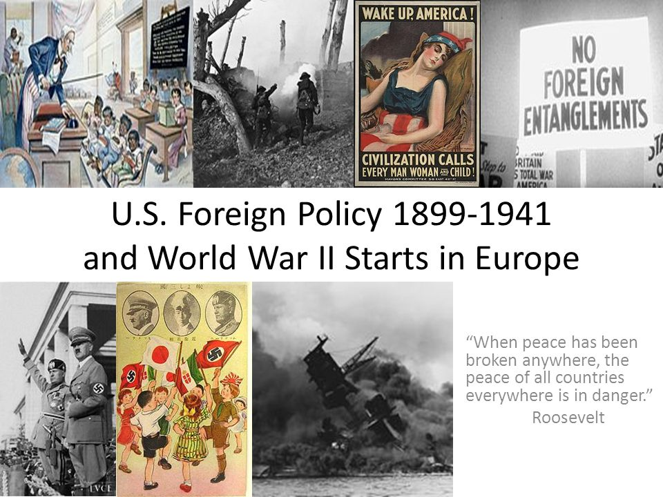 U.S. Foreign Policy 1899-1941 and World War II Starts in Europe