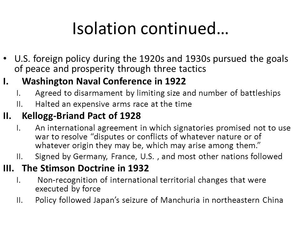 Isolation continued… U.S. foreign policy during the 1920s and 1930s pursued the goals of peace and prosperity through three tactics.