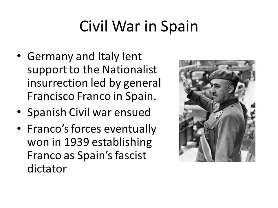 Civil War in Spain Germany and Italy lent support to the Nationalist insurrection led by general Francisco Franco in Spain.