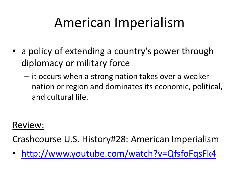 American Imperialism a policy of extending a country's power through diplomacy or military force.