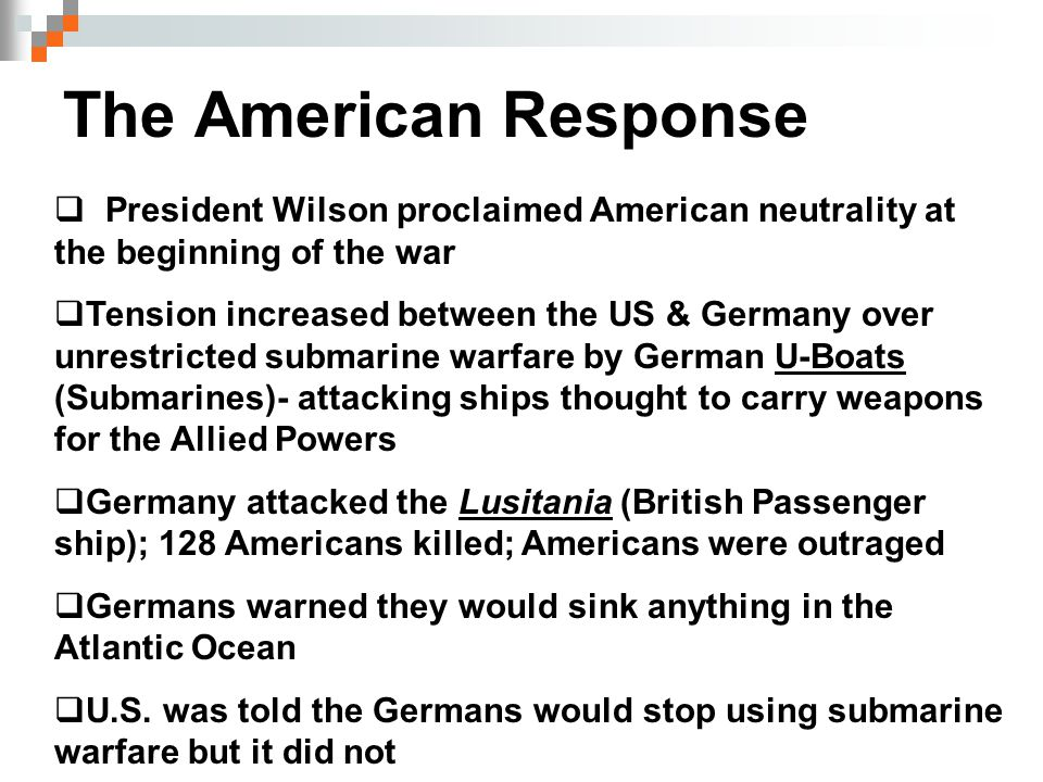 The American Response President Wilson proclaimed American neutrality at the beginning of the war.
