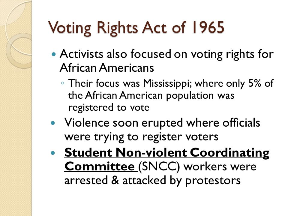 Voting Rights Act of 1965 Activists also focused on voting rights for African Americans.