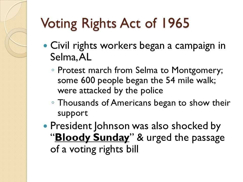 Voting Rights Act of 1965 Civil rights workers began a campaign in Selma, AL.