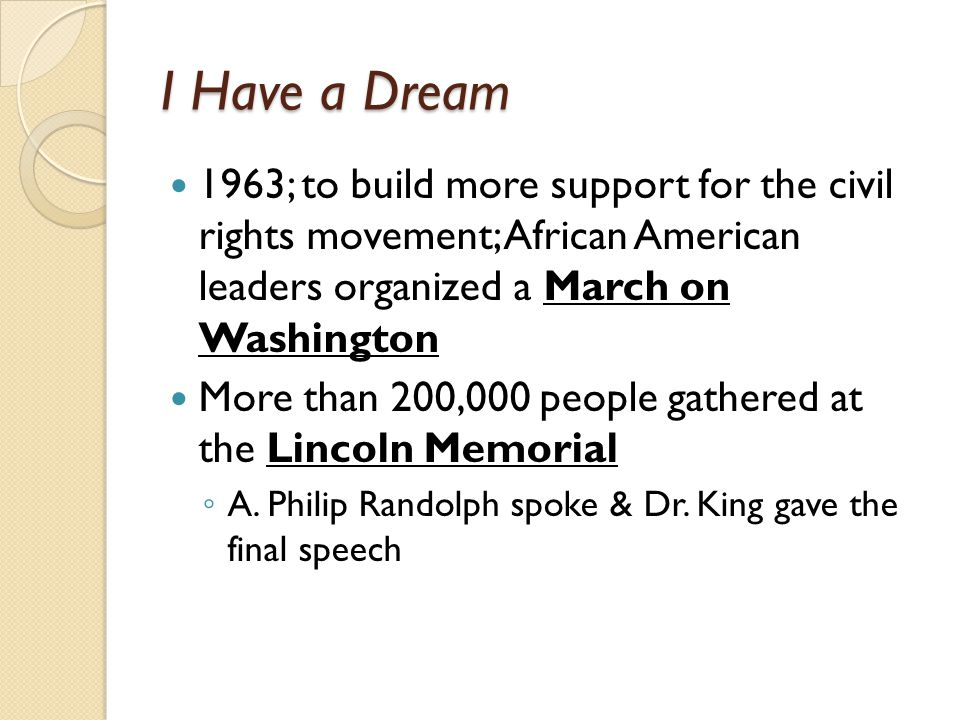 I Have a Dream 1963; to build more support for the civil rights movement; African American leaders organized a March on Washington.
