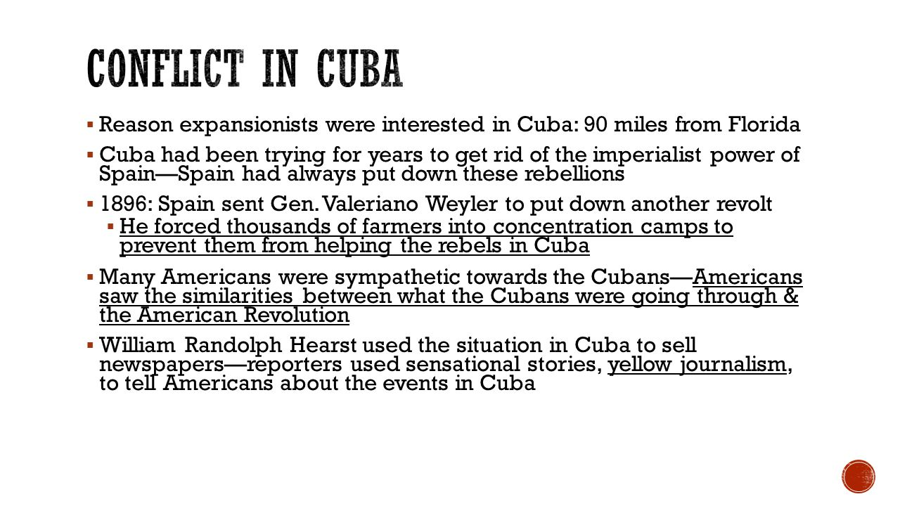 Conflict in Cuba Reason expansionists were interested in Cuba: 90 miles from Florida.