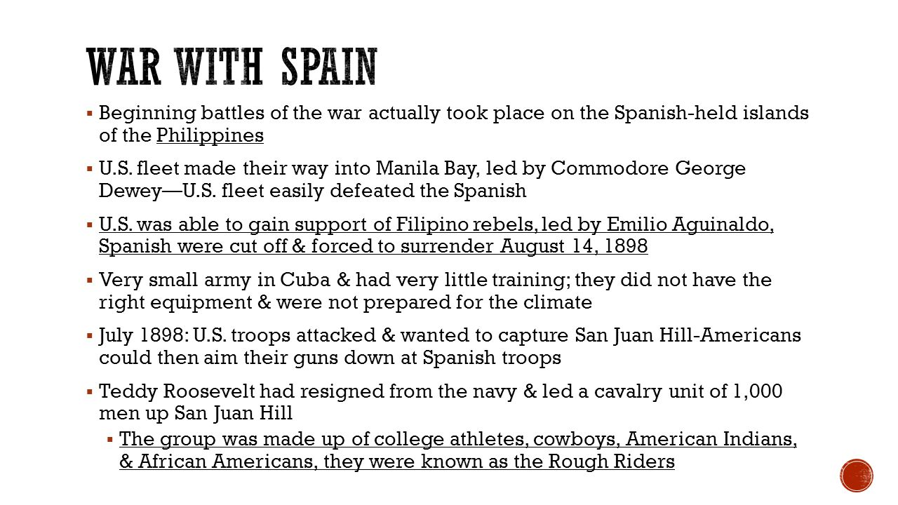 War with Spain Beginning battles of the war actually took place on the Spanish-held islands of the Philippines.