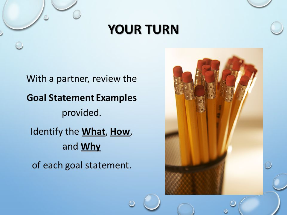 Your turn With a partner, review the Goal Statement Examples provided.