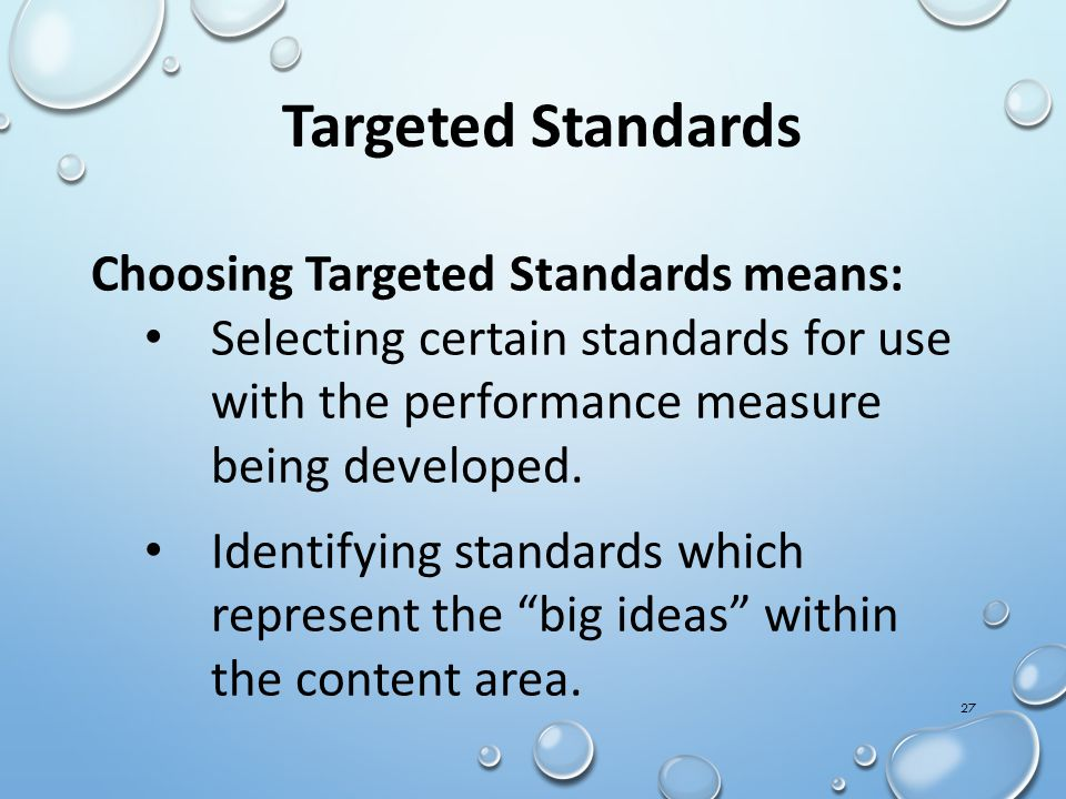 Targeted Standards Choosing Targeted Standards means: