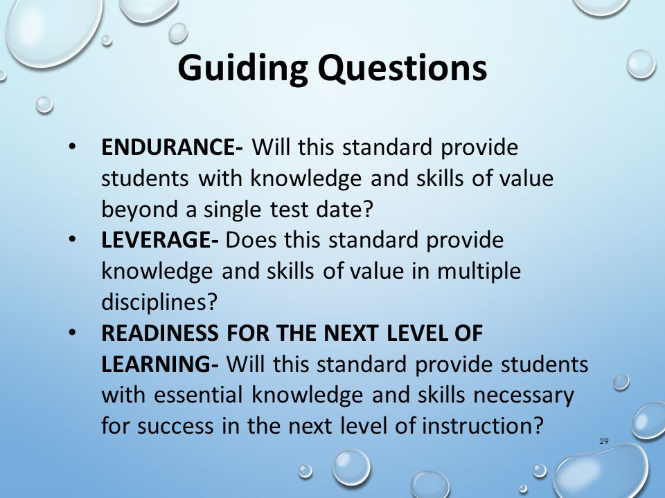 Guiding Questions ENDURANCE- Will this standard provide students with knowledge and skills of value beyond a single test date