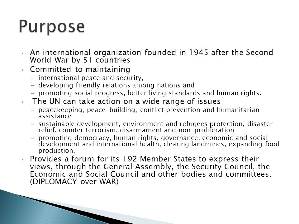 Purpose An international organization founded in 1945 after the Second World War by 51 countries. Committed to maintaining.