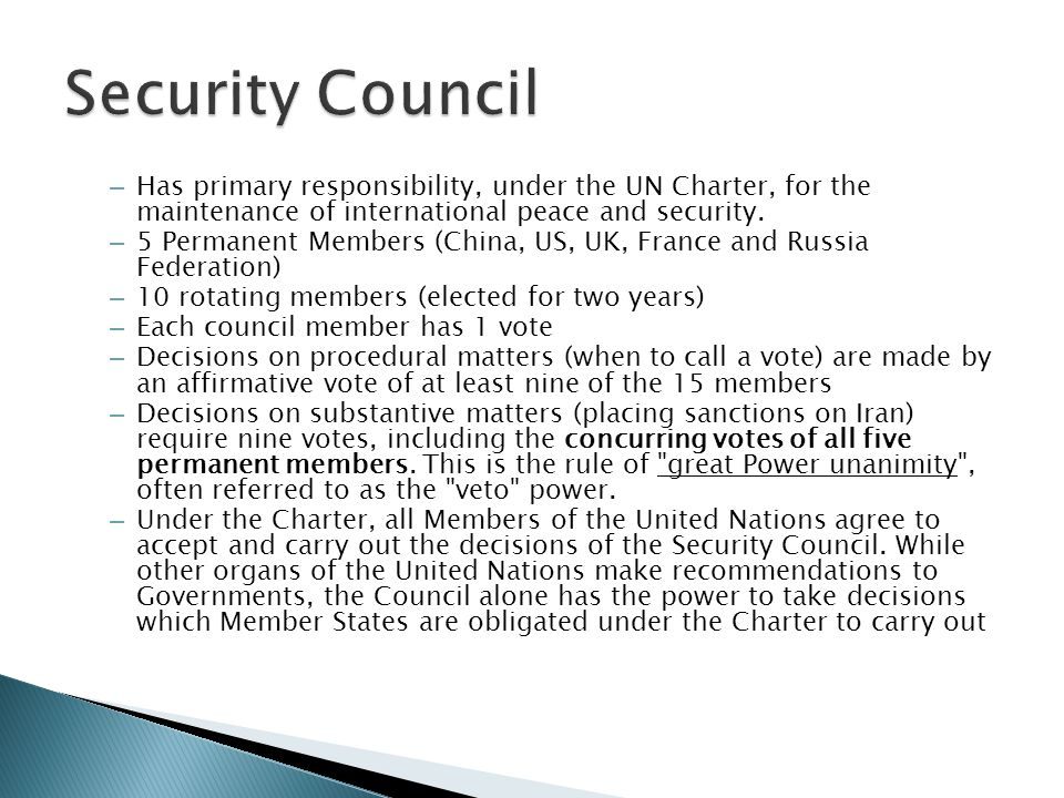 Security Council Has primary responsibility, under the UN Charter, for the maintenance of international peace and security.