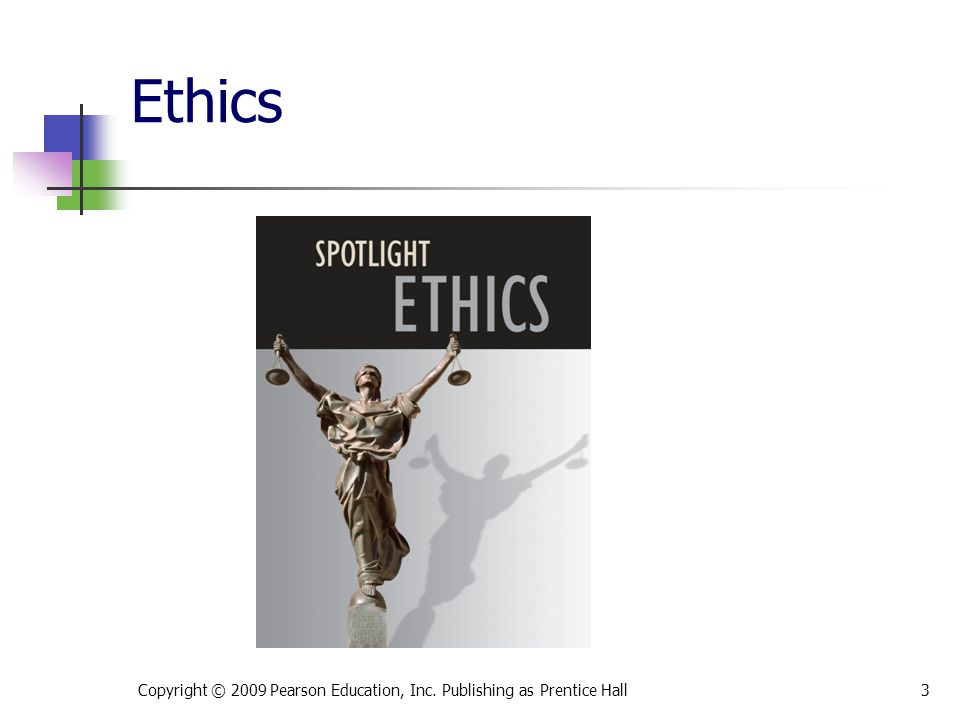 * 07/16/96 Ethics Copyright © 2009 Pearson Education, Inc. Publishing as Prentice Hall *